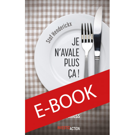E-book : Je n'avale plus ça! Comment résister au virus de l'agrobusiness - Staf Henderickx