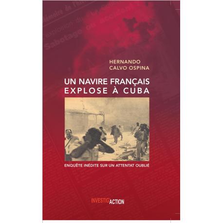 Un navire français explose à Cuba. Enquête inédite sur un attentat oublié - Hernando Calvo Ospina