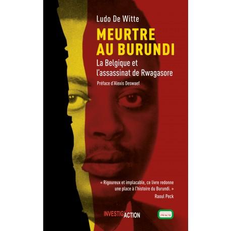 Meurtre au Burundi. La Belgique et l'assassinat de Rwagasore - Ludo De Witte